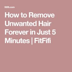 How to Remove Unwanted Hair Forever in Just 5 Minutes | FitFifi