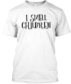 I Smell Children Funny Gift T Shirt  White T-Shirt Front