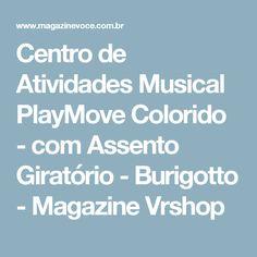 Centro de Atividades Musical PlayMove Colorido - com Assento Giratório - Burigotto - Magazine Vrshop