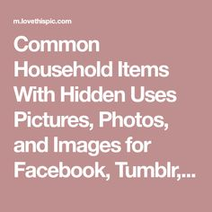 Common Household Items With Hidden Uses Pictures, Photos, and Images for Facebook, Tumblr, Pinterest, and Twitter