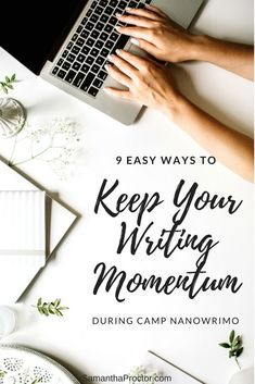 9 Easy Ways to Keep Your Writing Momentum During Camp NaNoWriMo. Writing tips, tips for writing, writer tips, tips for writers, how to write, National Novel Writing Month, NaNoWriMo, Camp NaNo, writing motivation, writing inspiration, writing routine, writer's life.