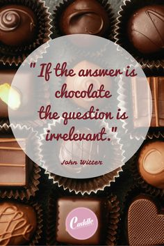 no question, just chocolate
