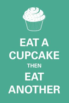 Eat a cupcake, then eat another
