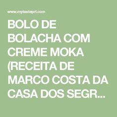 BOLO DE BOLACHA COM CREME MOKA (RECEITA DE MARCO COSTA DA CASA DOS SEGREDOS) - myTaste