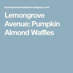 Lemongrove Avenue: Pumpkin Almond Waffles