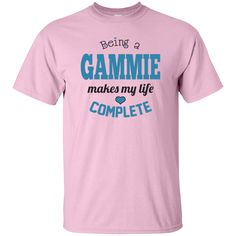 Being a Gammie Make My Life Complete T Shirt   ***** Great gift for Gammie   Give your Gammie a gift she will love and wear for a long time.    **Custom Ultra Cotton T-Shirt:  **6.1-ounce, 100% cotton