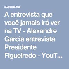 A entrevista que você jamais irá ver na TV - Alexandre Garcia entrevista Presidente Figueiredo - YouTube