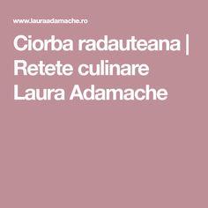 Ciorba radauteana   Retete culinare Laura Adamache