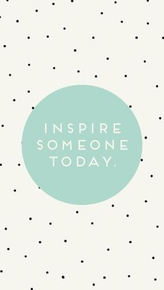 Inspire someone today.