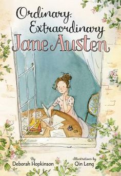 Ordinary, Extraordinary Jane Austen: The Story of Six Novels, Three Notebooks, a Writing Box, and One Clever Girl | IndieBound.org