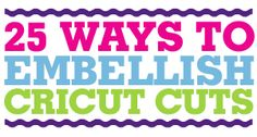 25Ways - this is the best post ever for ideas on how to embellish die cuts!!