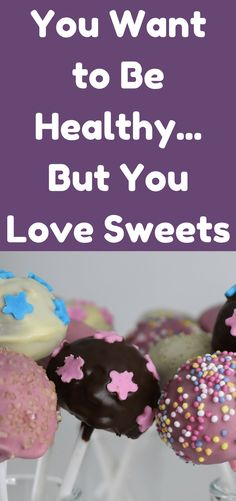 You Want to Be Healthy…But You Love Sweets