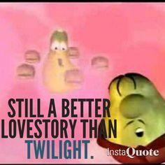 Veggie Tales cheeseburger song.... Still a better love story than twilight!