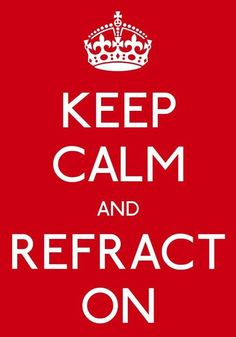 Keep calm and refract on