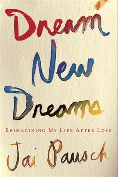 dream new dreams, jai pausch.   Loving the other perspective to Randy Pausch's, The Last Lecture