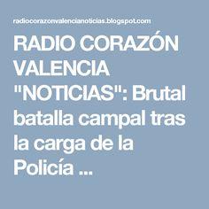 """RADIO CORAZÓN VALENCIA  """"NOTICIAS"""": Brutal batalla campal tras la carga de la Policía ..."""
