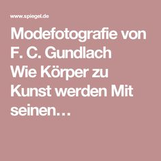 Modefotografie von F. C. Gundlach WieKörper zu Kunst werden Mit seinen…