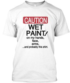 Wet_Paint shirt. Click on the picture to purchase!