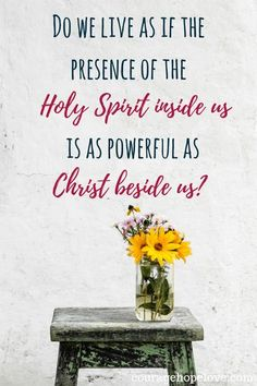 Do we live as if the presence of the Holy Spirit inside us is as powerful as Christ beside us?