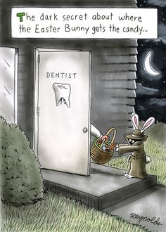 The dark secret about where the Easter Bunny gets the candy......... It's a conspiracy with the dentist! | cartoon by Dan Reynolds via DentalBrothers.com