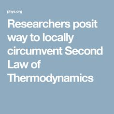 Researchers posit way to locally circumvent Second Law of Thermodynamics