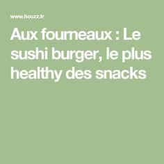 Aux fourneaux : Le sushi burger, le plus healthy des snacks