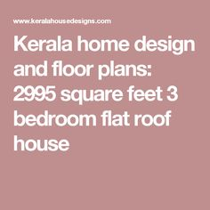 Kerala home design and floor plans: 2995 square feet 3 bedroom flat roof house