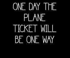 My plane ticket will be only one way so I would finally stay with my beloved