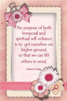 Self-reliance is the ability, commitment, and effort to provide for the spiritual and temporal well-being of ourselves and of our families. Visiting Teaching Message, Visiting Teaching Handouts, Teaching Ideas, Self Reliance Quotes, Robert D Hales, Young Women Lessons, Relief Society Activities, Lds Quotes, Uplifting Quotes