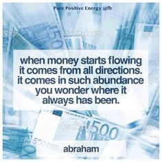 *When money starts flowing, it comes from all directions. It comes in such…