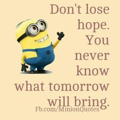 Never loose your hope!