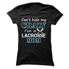 Cant hide my crazy, im a lacrosse mom - #first tee #t shirt company. CHECK PRICE => https://www.sunfrog.com/Sports/Can-Black-18447307-Ladies.html?60505
