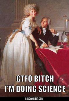 Gtfo Bitch I'm Doing Science#funny #lol #lolzonline