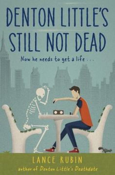 Denton Little's Still Not Dead by Lance Rubin (YA FIC Rubin) Living in an alternate world where everyone knows the day they will die, Denton Little survives his death date and finds himself separated from his family and chased by a ruthless Death Investigation Agency.