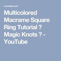 Multicolored Macrame Square Ring Tutorial ♥ Magic Knots ♥ - YouTube