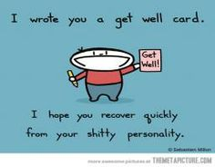 very funny sarcatic | Very Sarcastic Get Well Card Funny Picture Shitty Personality