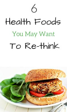 6 Health Foods You May Want to Re-Think