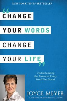 *Change Your Words, Change Your Life - Understanding the Power of Every Word You Speak by Joyce Meyer.