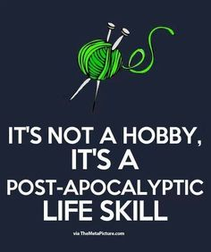 This applies to quilting, as well as knitting.