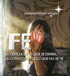 Fe, la certeza de lo que se espera,    la convicción de lo que no se ve....