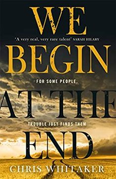 We Begin at the End by Chris Whitaker   Goodreads