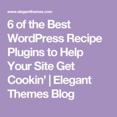 6 of the Best WordPress Recipe Plugins to Help Your Site Get Cookin' | Elegant Themes Blog