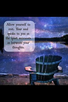 Allow your self to rest. > > > Qutoe from Neale Donald Walsch