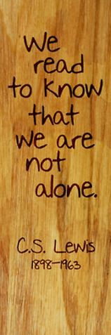 We read to know that we are not alone....great bookmark