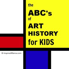 Do you ever show your kids art from history?  Give it a try with these easy ideas!  The ABCs of Art History for Kids from B-InspiredMama.com