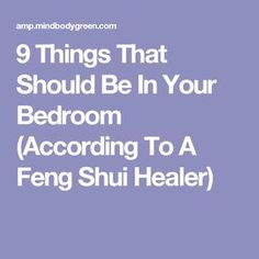 9 Things That Should Be In Your Bedroom (According To A Feng Shui Healer)