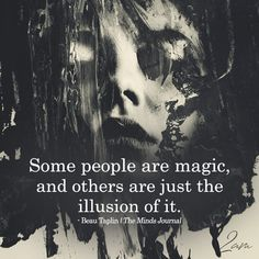 Some People Are Magic - https://themindsjournal.com/some-people-are-magic/