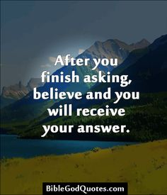 ✞ ✟ BibleGodQuotes.com ✟ ✞ After you finish asking, believe and you will receive your answer.