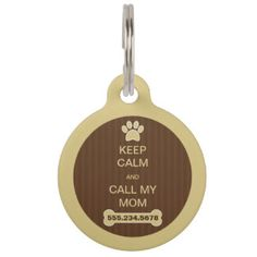 Keep Calm and Call My Mom Large Round ID Dog Tag Pet Name Tag by sunnymars of SunnyMarsDesigns in association with Zazzle. Click through to see more sizes. Pet Name Tags, Dog Tags Pet, Dog Paws, Pet Dogs, Custom Pet Tags, Call My Mom, Pet Names, Teeth Cleaning, Dog Accessories