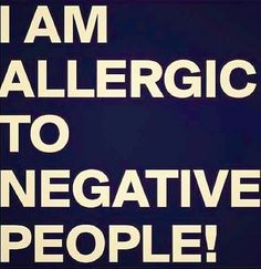 """Allergic to negative people"" quote via www.Facebook.com/TheUpsofMyDownSwings"